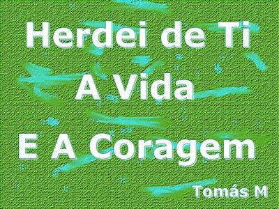 em letras brancas sobre fundo verde herdei de ti a vida e a coragem